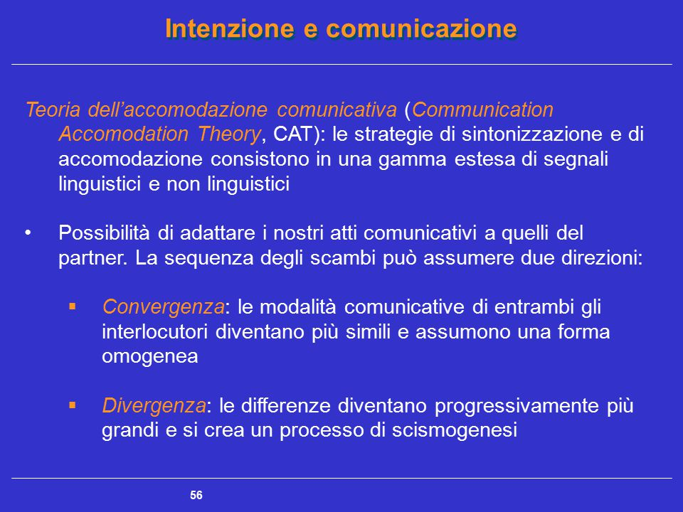 Teoria dell'accomodazione comunicativa (Communication Accomodation Theory, CAT): le strategie di sintonizzazione e di accomodazione consistono in una gamma estesa di segnali linguistici e non linguistici