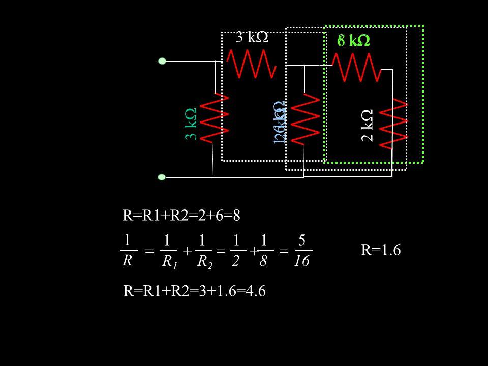 3 k 6 k 8 k 2 k 3 k 1.6 k 2 k R=R1+R2=2+6=8. 1. R. = + = + = R1.