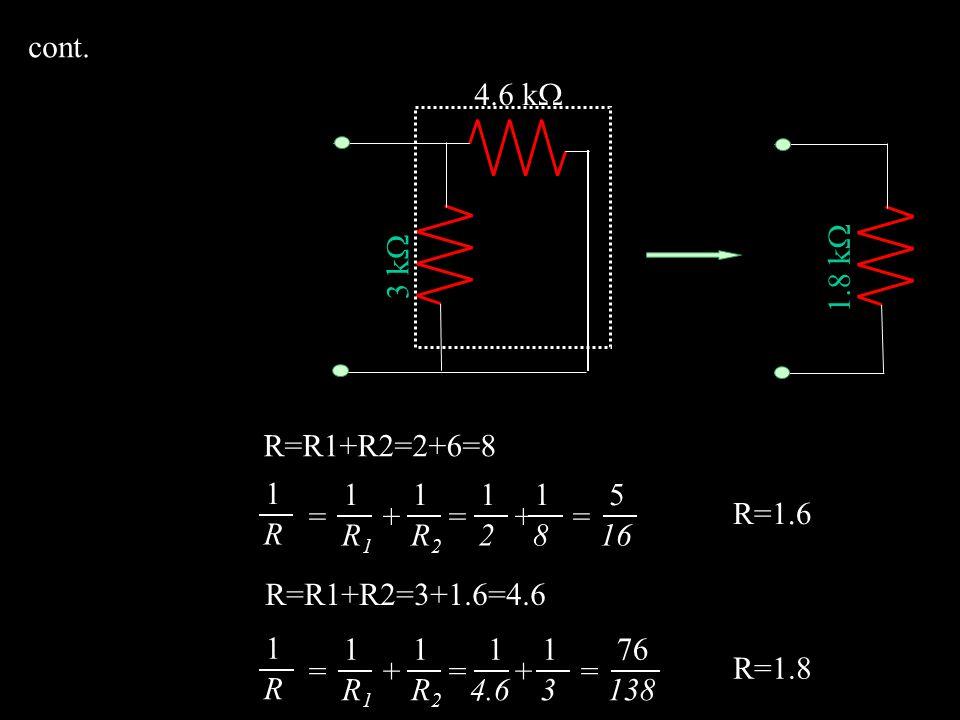 cont. 4.6 k 3 k 1.8 k R=R1+R2=2+6=8. 1. R. = + = + = R1. R2. 2. 8.