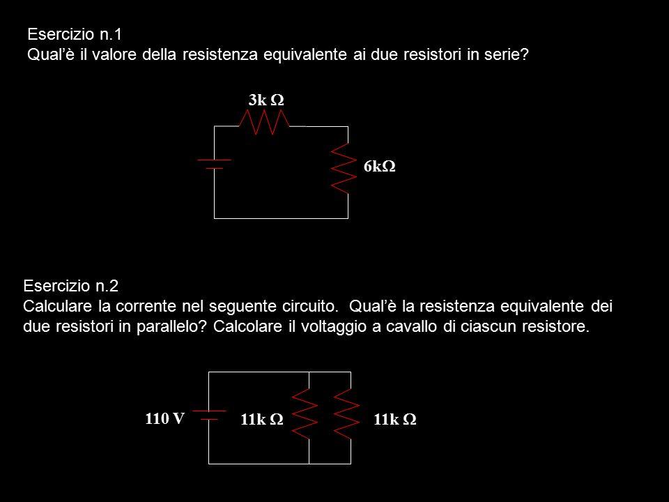 Esercizio n.1 Qual'è il valore della resistenza equivalente ai due resistori in serie 3k W. 6kW.