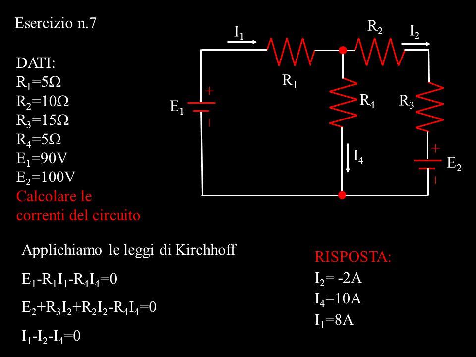 Esercizio n.7 R2. I1. I2. DATI: R1=5W. R2=10W. R3=15W. R4=5W. E1=90V. E2=100V. Calcolare le correnti del circuito.