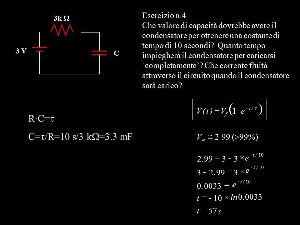 ( ) R·C=t C=t/R=10 s/3 kW=3.3 mF Esercizio n.4
