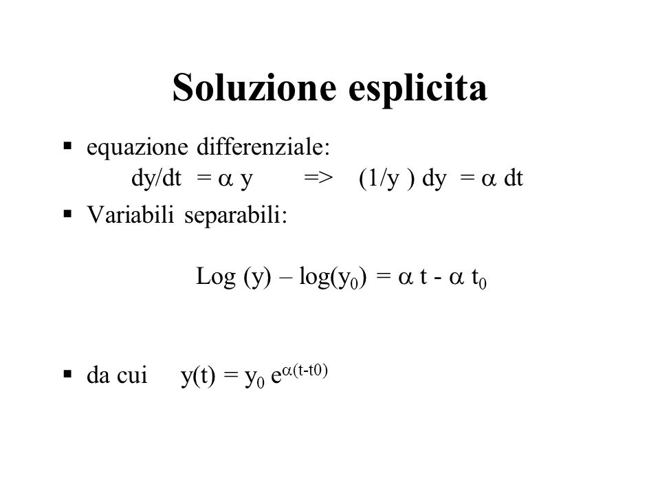 Soluzione esplicita equazione differenziale: dy/dt =  y => (1/y ) dy =  dt.