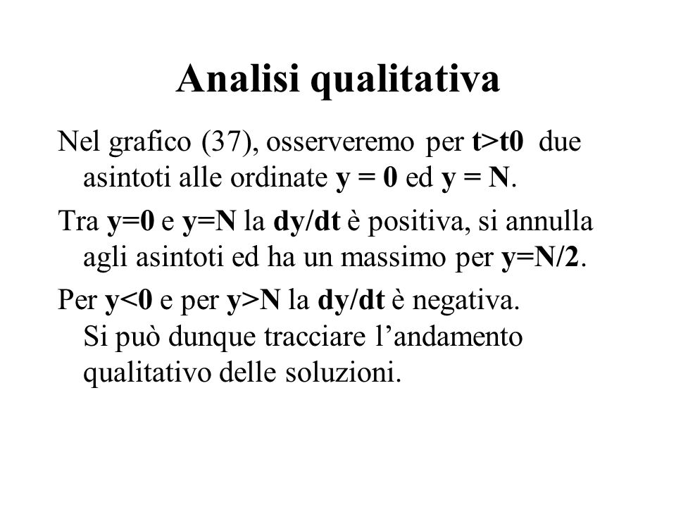 Analisi qualitativa Nel grafico (37), osserveremo per t>t0 due asintoti alle ordinate y = 0 ed y = N.