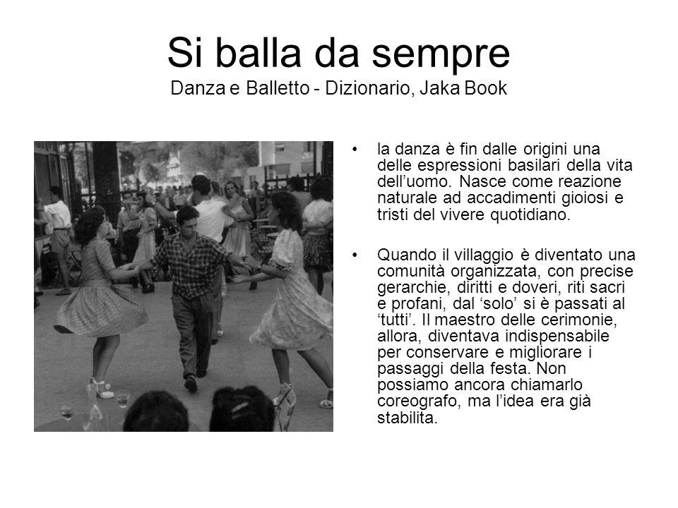 Si balla da sempre Danza e Balletto - Dizionario, Jaka Book