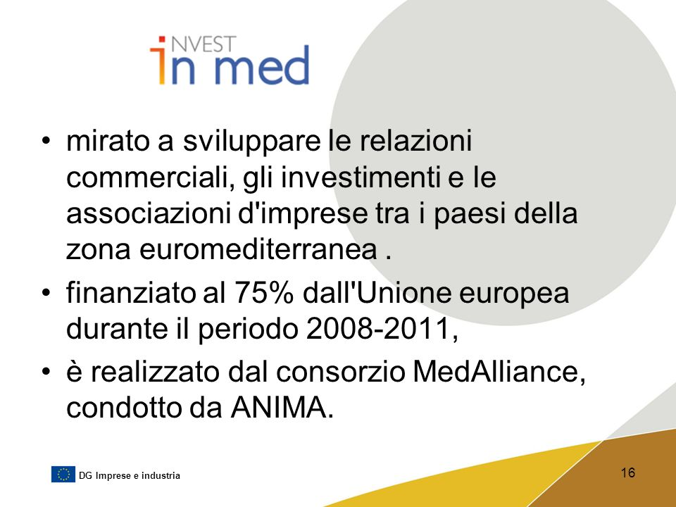 mirato a sviluppare le relazioni commerciali, gli investimenti e le associazioni d imprese tra i paesi della zona euromediterranea .