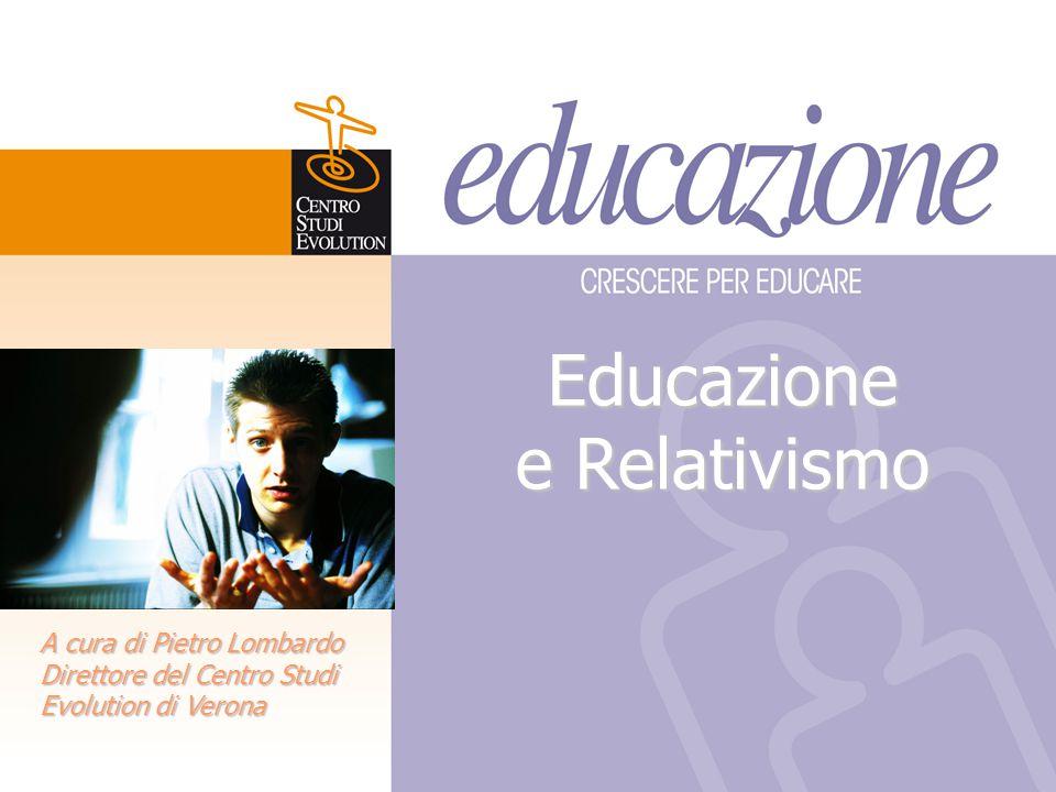 Educazione e Relativismo A cura di Pietro Lombardo