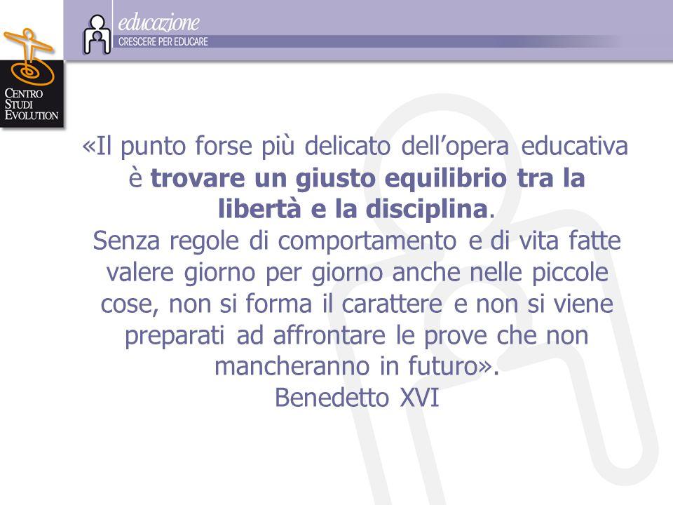 «Il punto forse più delicato dell'opera educativa è trovare un giusto equilibrio tra la libertà e la disciplina.