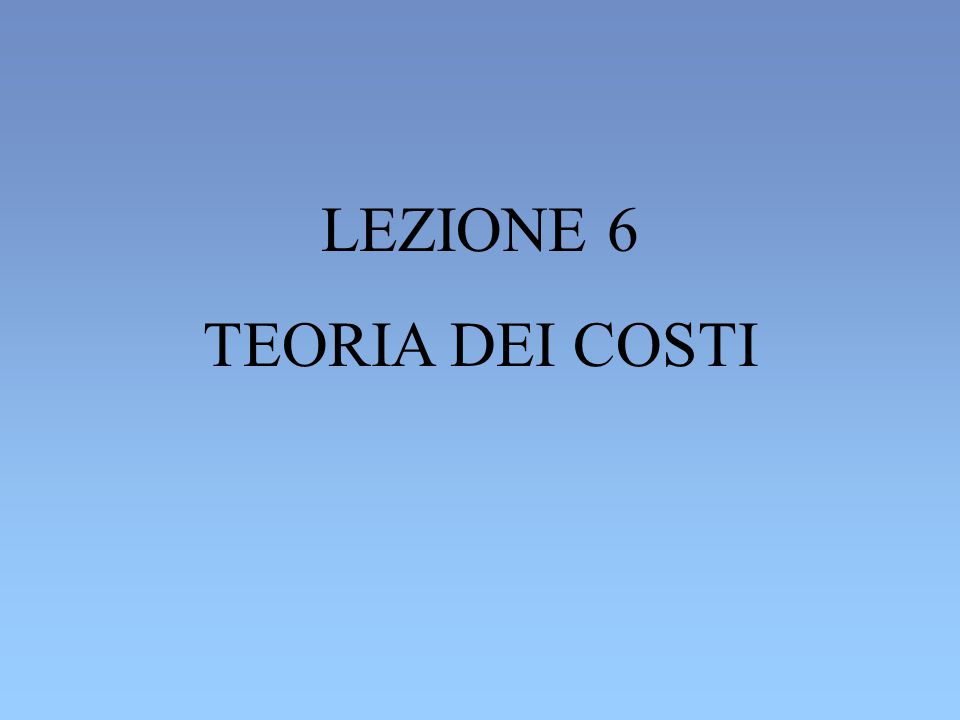 LEZIONE 6 TEORIA DEI COSTI