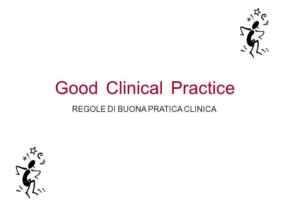 Practice Clinical Good REGOLE DI BUONA PRATICA CLINICA 08-Nov-05