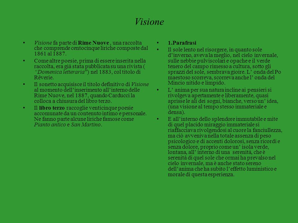 Visione Visione fa parte di Rime Nuove , una raccolta che comprende centocinque liriche composte dal 1861 al 1887.