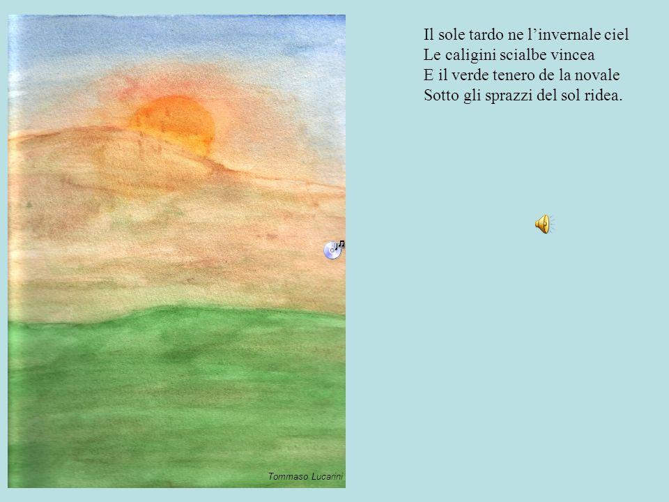 Il sole tardo ne l'invernale ciel Le caligini scialbe vincea