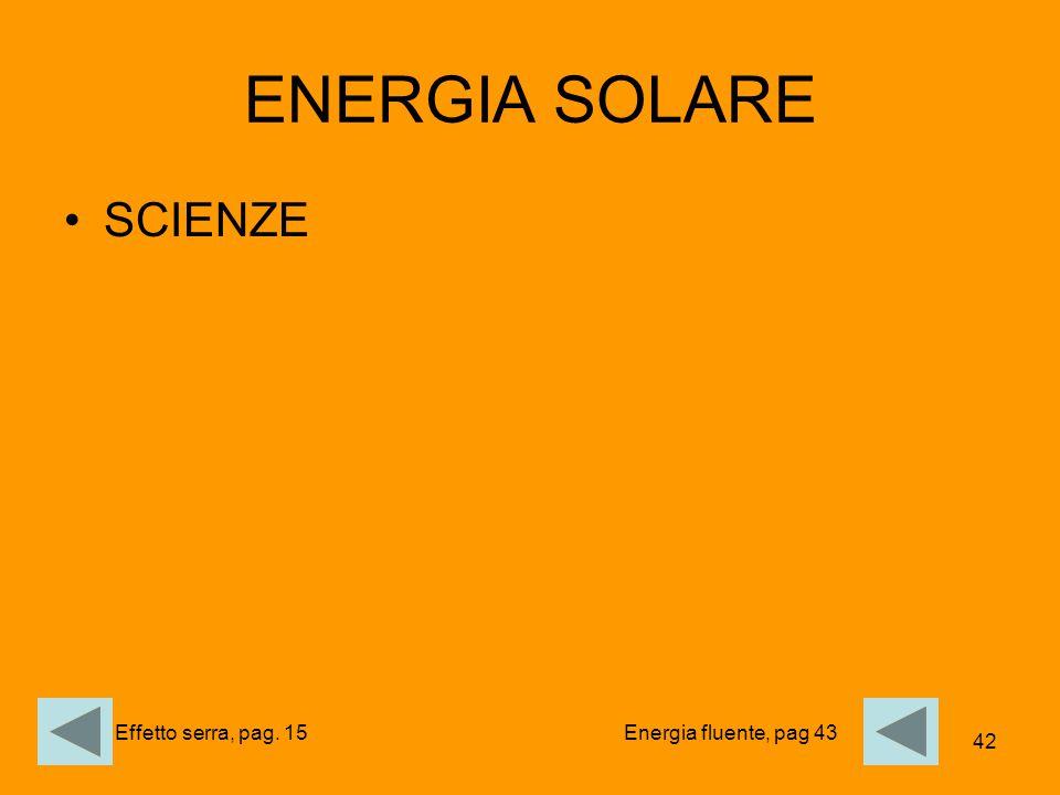 ENERGIA SOLARE SCIENZE Effetto serra, pag. 15 Energia fluente, pag 43