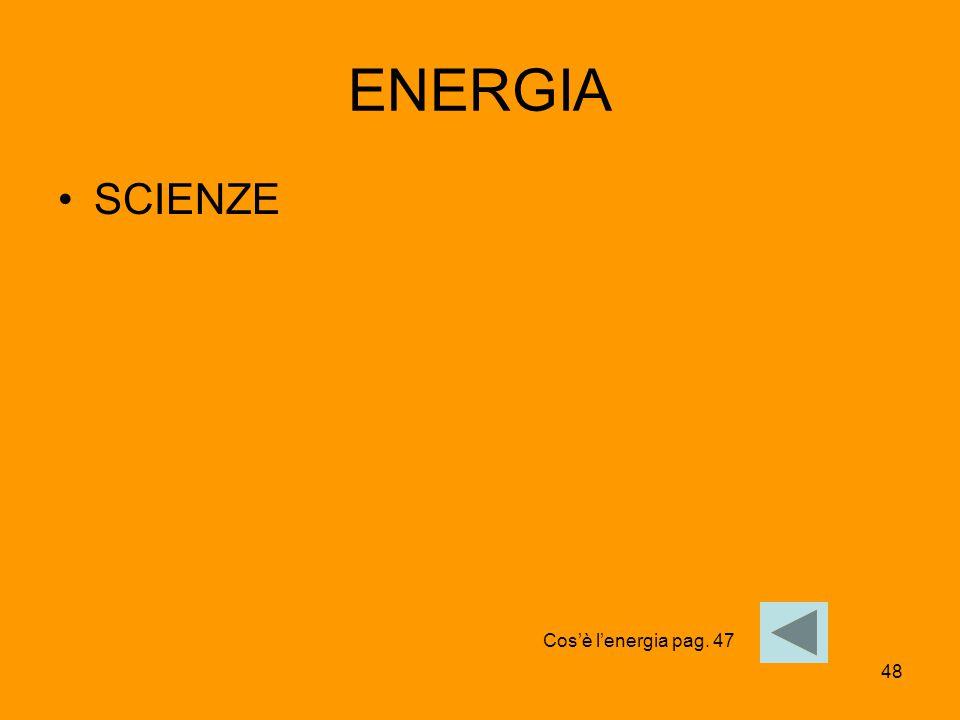 ENERGIA SCIENZE Cos'è l'energia pag. 47