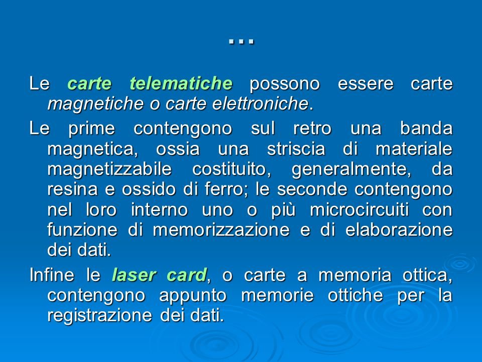 … Le carte telematiche possono essere carte magnetiche o carte elettroniche.