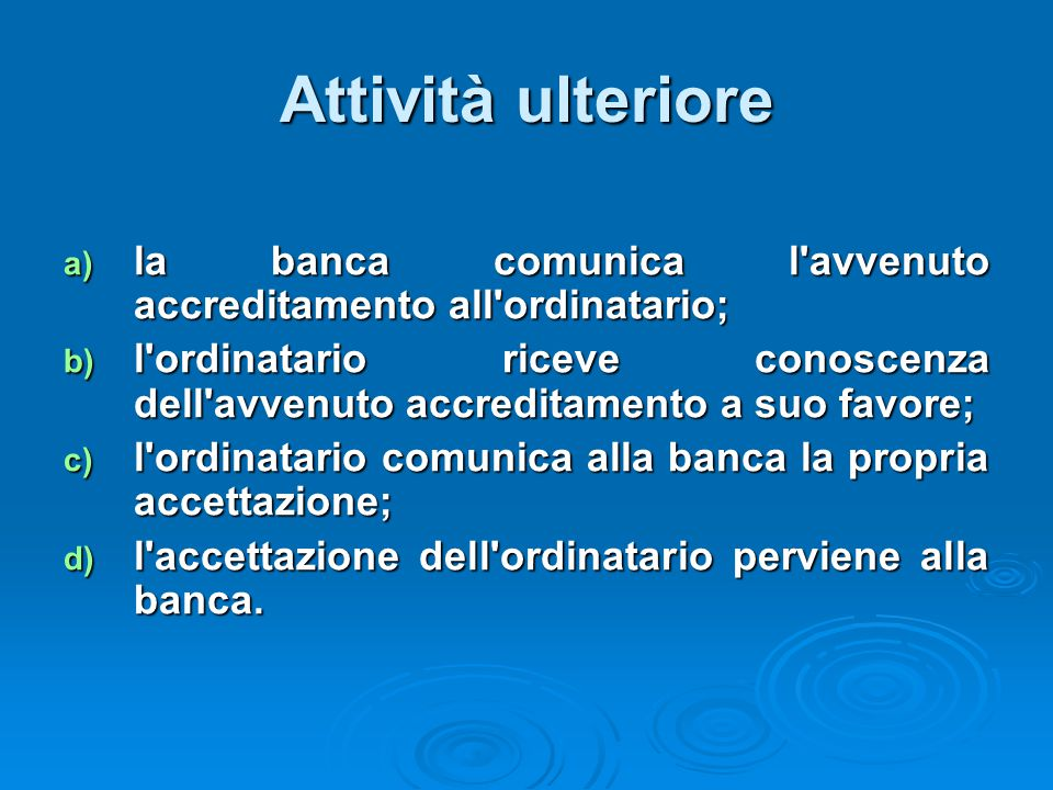 Attività ulteriore la banca comunica l avvenuto accreditamento all ordinatario;