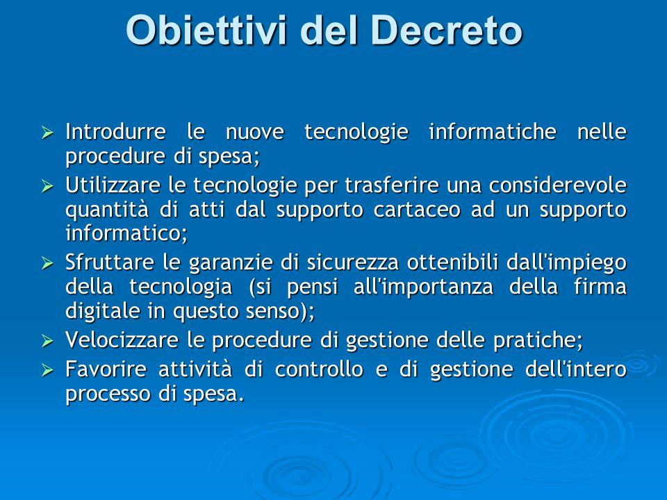 Obiettivi del Decreto Introdurre le nuove tecnologie informatiche nelle procedure di spesa;