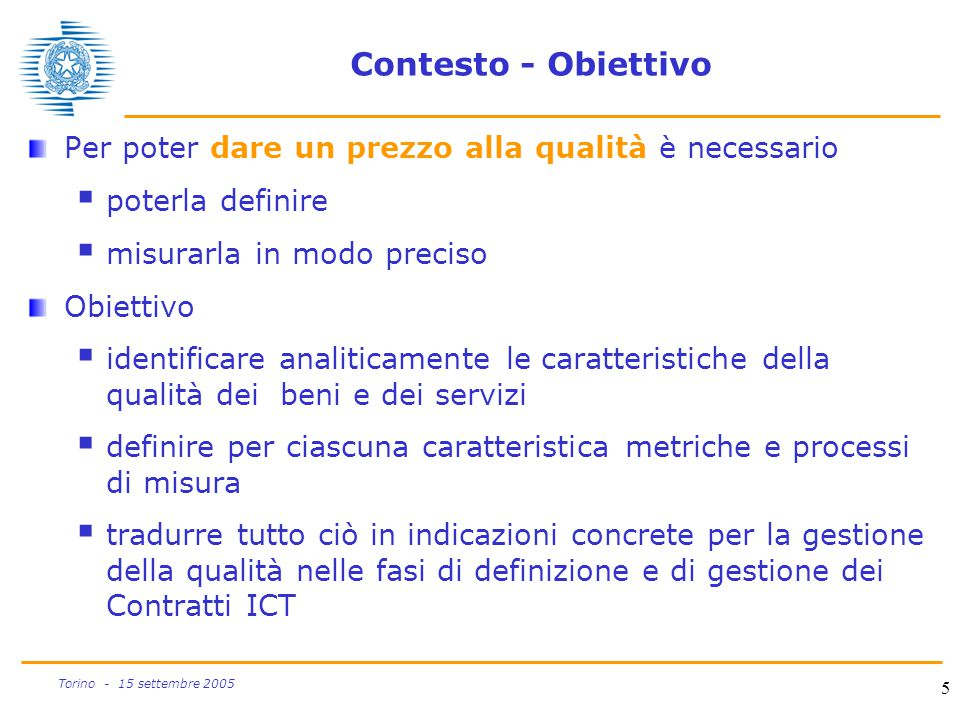Contesto - Obiettivo Per poter dare un prezzo alla qualità è necessario. poterla definire. misurarla in modo preciso.