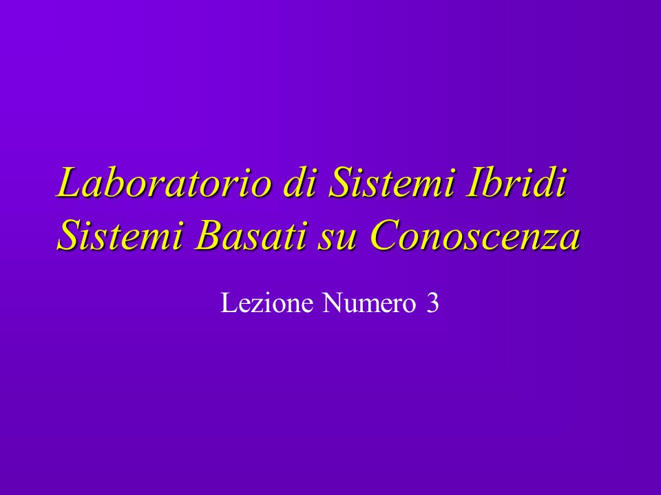 Laboratorio di Sistemi Ibridi Sistemi Basati su Conoscenza