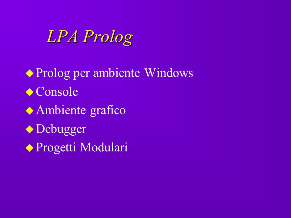 LPA Prolog Prolog per ambiente Windows Console Ambiente grafico