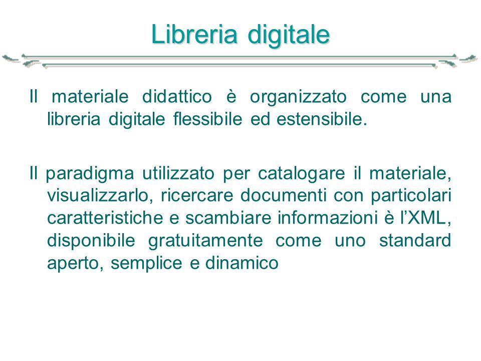 Libreria digitale Il materiale didattico è organizzato come una libreria digitale flessibile ed estensibile.