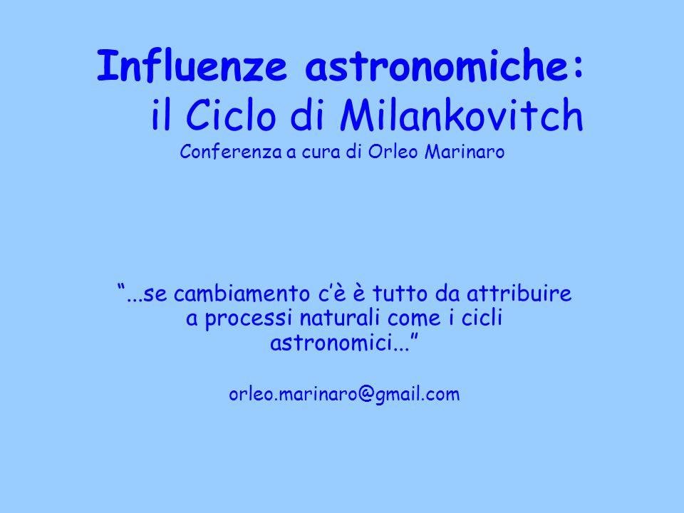 Influenze astronomiche: il Ciclo di Milankovitch Conferenza a cura di Orleo Marinaro
