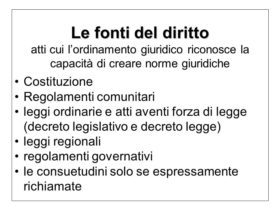 Le fonti del diritto atti cui l'ordinamento giuridico riconosce la capacità di creare norme giuridiche