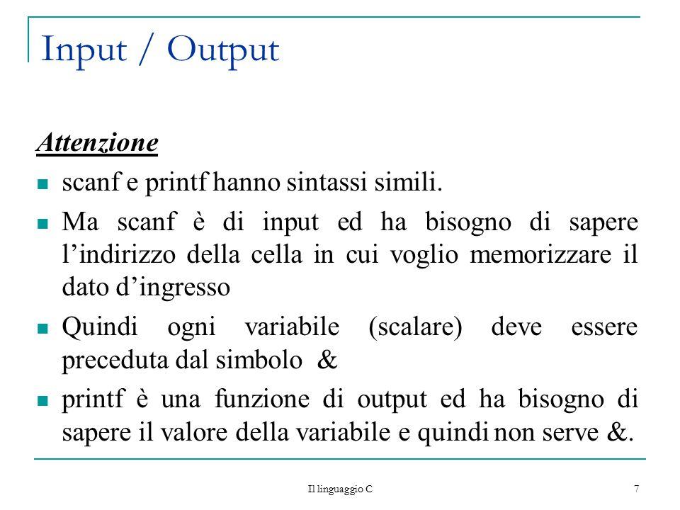 Input / Output Attenzione scanf e printf hanno sintassi simili.