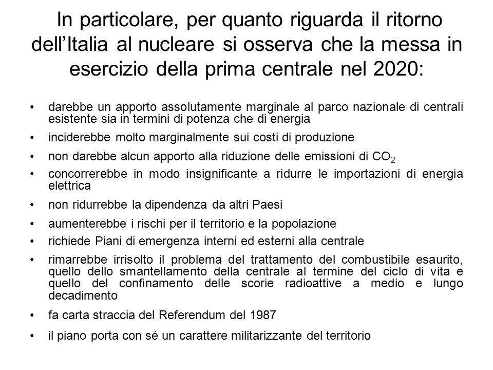 In particolare, per quanto riguarda il ritorno dell'Italia al nucleare si osserva che la messa in esercizio della prima centrale nel 2020: