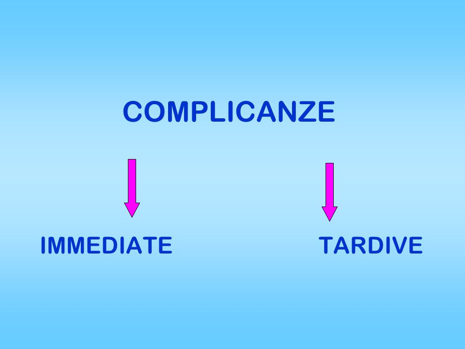 COMPLICANZE IMMEDIATE TARDIVE