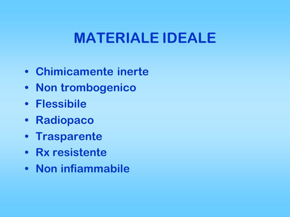 MATERIALE IDEALE Chimicamente inerte Non trombogenico Flessibile