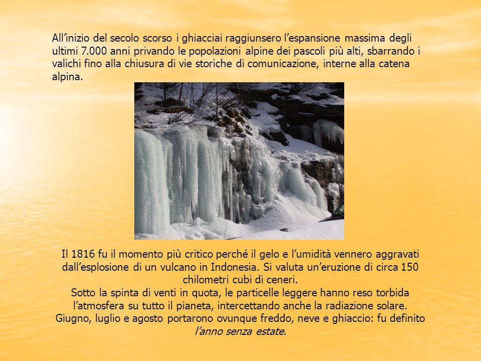 All'inizio del secolo scorso i ghiacciai raggiunsero l'espansione massima degli ultimi 7.000 anni privando le popolazioni alpine dei pascoli più alti, sbarrando i valichi fino alla chiusura di vie storiche di comunicazione, interne alla catena alpina.