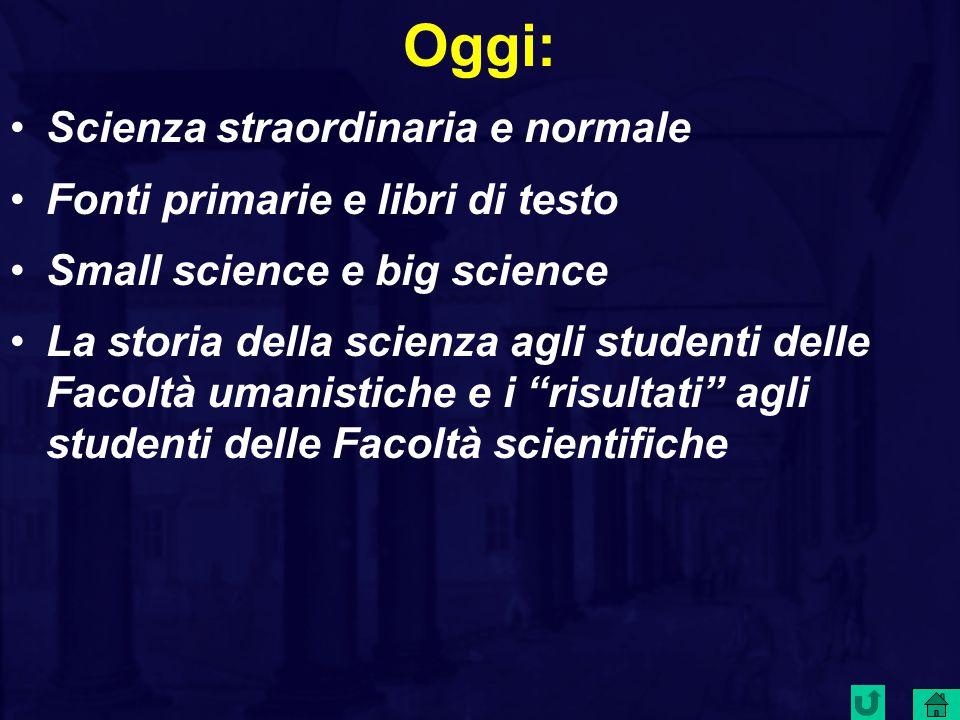 Oggi: Scienza straordinaria e normale Fonti primarie e libri di testo