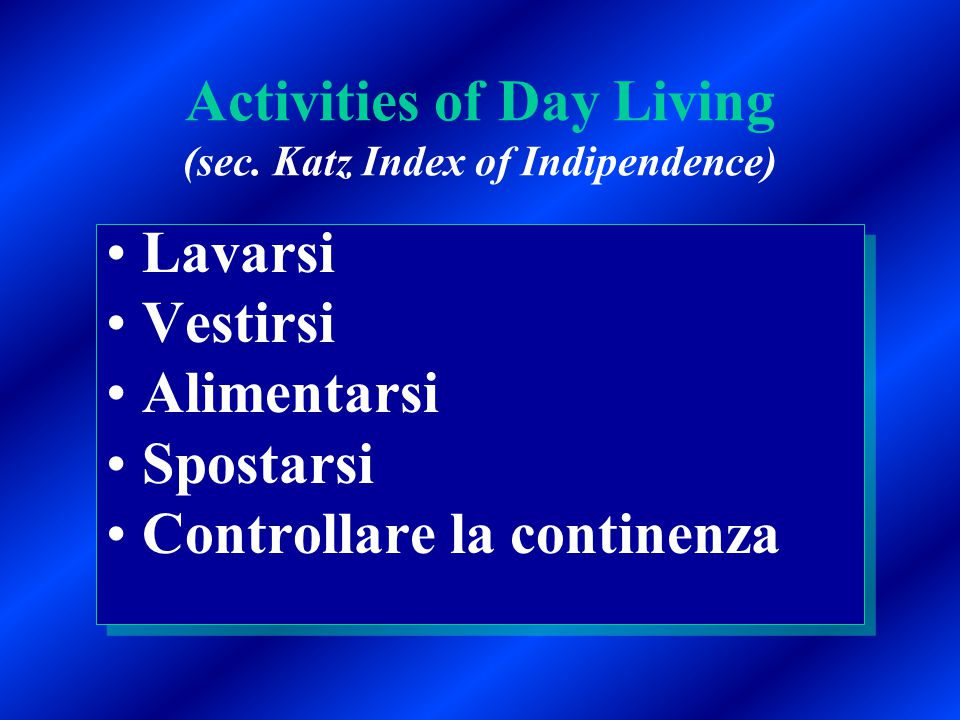 Activities of Day Living (sec. Katz Index of Indipendence)