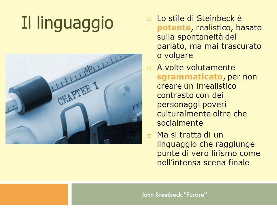 Il linguaggio Lo stile di Steinbeck è potente, realistico, basato sulla spontaneità del parlato, ma mai trascurato o volgare.