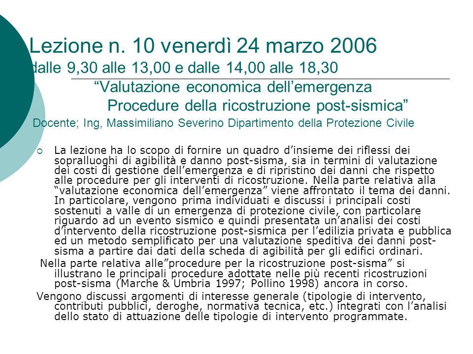 Lezione n. 10 venerdì 24 marzo 2006 dalle 9,30 alle 13,00 e dalle 14,00 alle 18,30 Valutazione economica dell'emergenza Procedure della ricostruzione post-sismica Docente; Ing, Massimiliano Severino Dipartimento della Protezione Civile