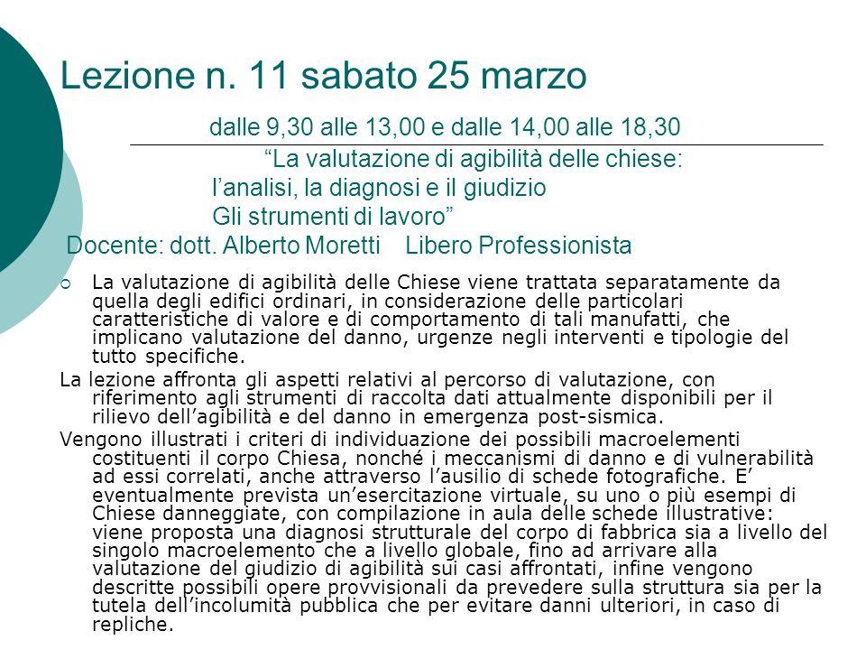 Lezione n. 11 sabato 25 marzo dalle 9,30 alle 13,00 e dalle 14,00 alle 18,30 La valutazione di agibilità delle chiese: l'analisi, la diagnosi e il giudizio Gli strumenti di lavoro Docente: dott. Alberto Moretti Libero Professionista