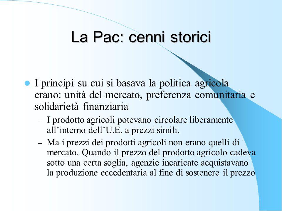 La Pac: cenni storici I principi su cui si basava la politica agricola erano: unità del mercato, preferenza comunitaria e solidarietà finanziaria.
