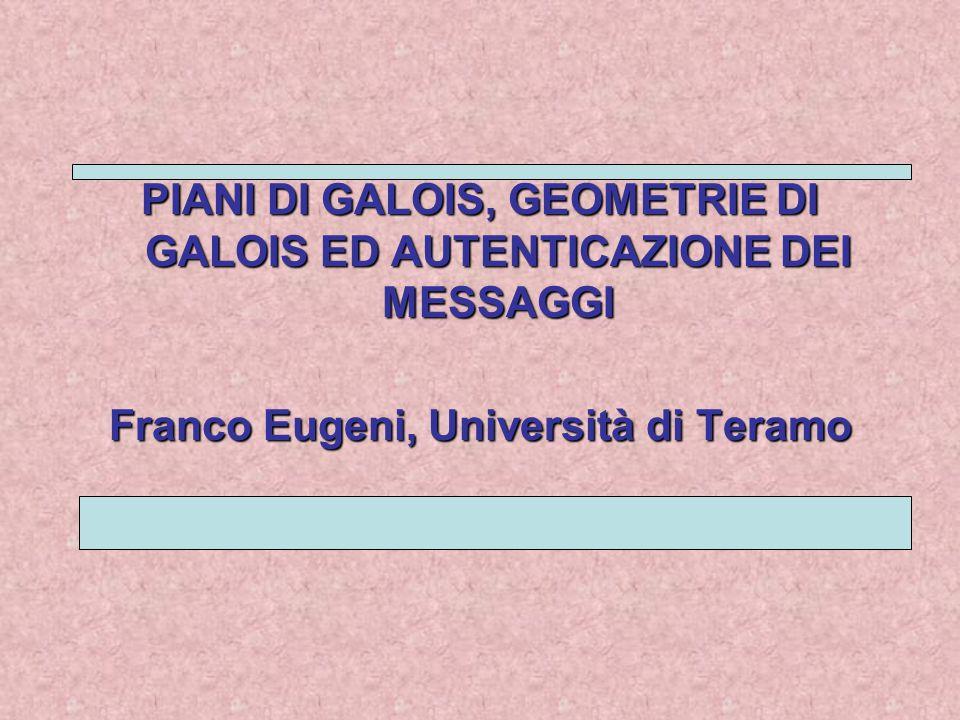 PIANI DI GALOIS, GEOMETRIE DI GALOIS ED AUTENTICAZIONE DEI MESSAGGI