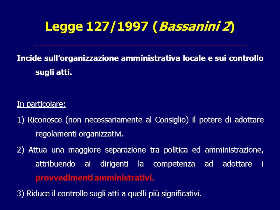 Legge 127/1997 (Bassanini 2) Incide sull'organizzazione amministrativa locale e sui controllo sugli atti.