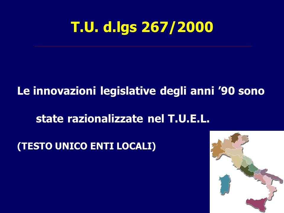 T.U. d.lgs 267/2000 Le innovazioni legislative degli anni '90 sono state razionalizzate nel T.U.E.L.