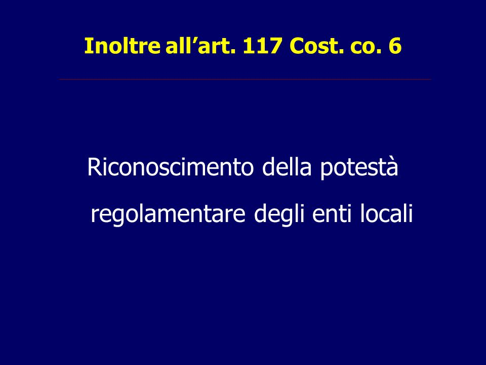 Inoltre all'art. 117 Cost. co. 6