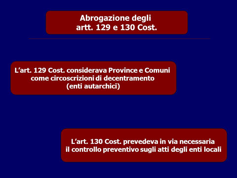 Abrogazione degli artt. 129 e 130 Cost.
