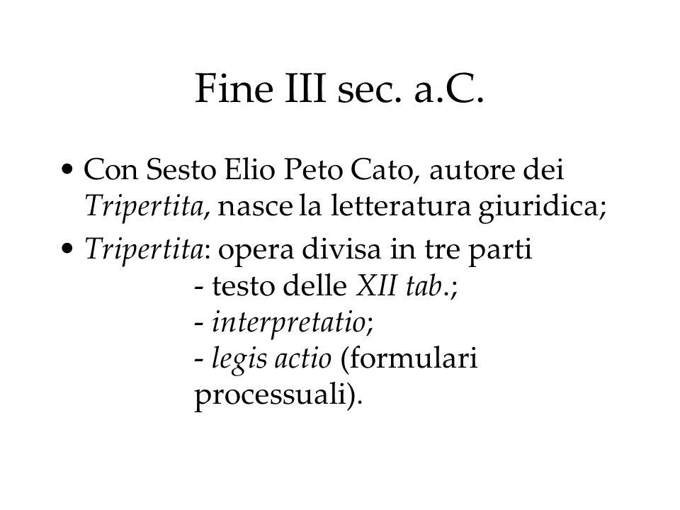 Fine III sec. a.C. Con Sesto Elio Peto Cato, autore dei Tripertita, nasce la letteratura giuridica;