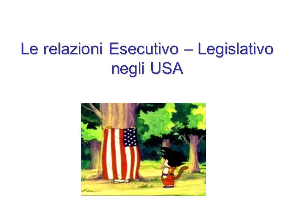 Le relazioni Esecutivo – Legislativo negli USA