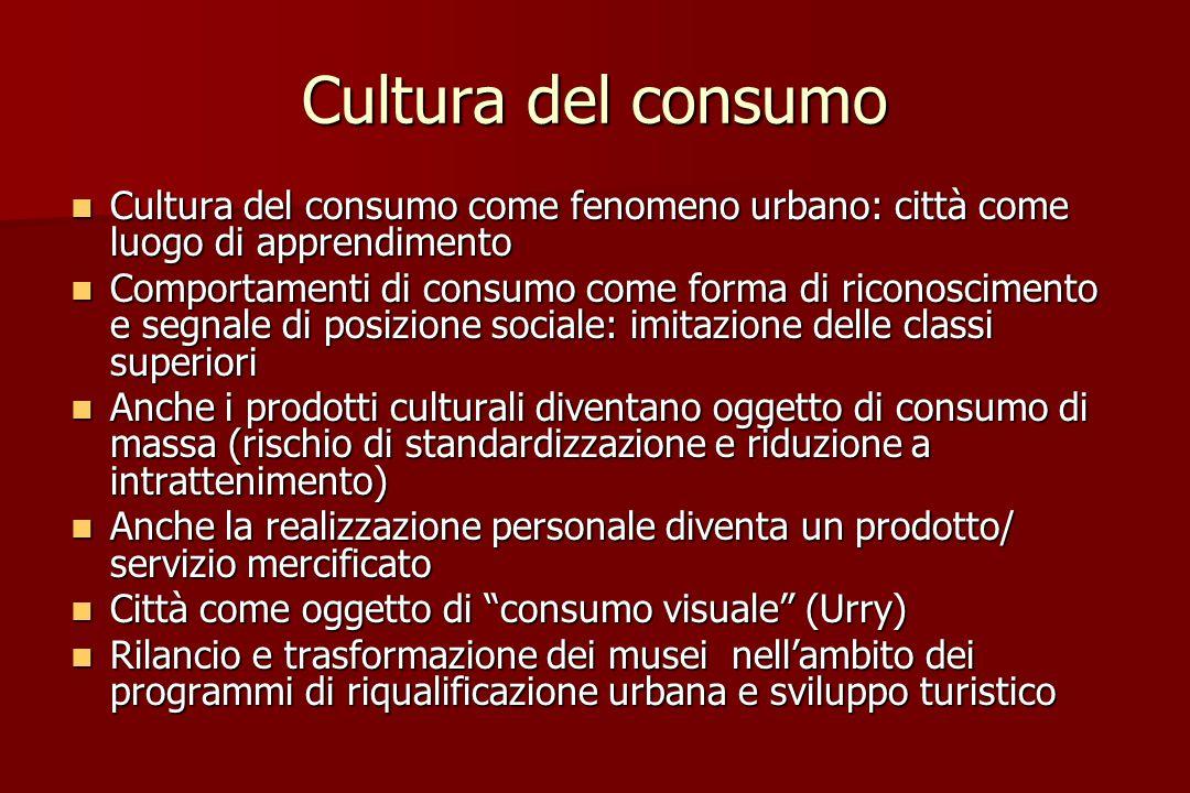 Cultura del consumo Cultura del consumo come fenomeno urbano: città come luogo di apprendimento.