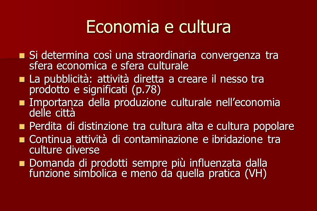 Economia e cultura Si determina così una straordinaria convergenza tra sfera economica e sfera culturale.