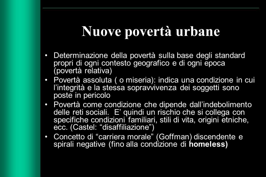 Nuove povertà urbane Determinazione della povertà sulla base degli standard propri di ogni contesto geografico e di ogni epoca (povertà relativa)