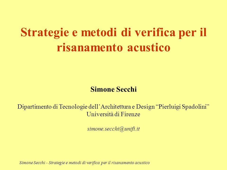 Strategie e metodi di verifica per il risanamento acustico Simone Secchi Dipartimento di Tecnologie dell'Architettura e Design Pierluigi Spadolini Università di Firenze simone.secchi@unifi.it