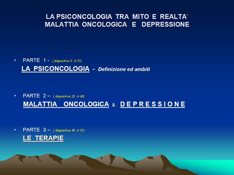 LA PSICONCOLOGIA TRA MITO E REALTA' MALATTIA ONCOLOGICA E DEPRESSIONE